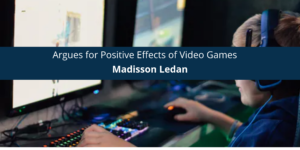 Madisson Ledan Argues for Positive Effects of Video Games