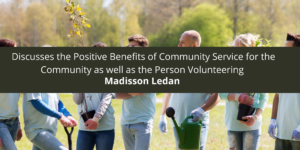Madisson Ledan Discusses the Positive Benefits of Community Service for the Community as well as the Person Volunteering