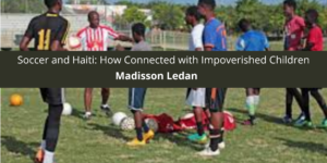 Soccer and Haiti: How Madisson Ledan Connected with Impoverished Children